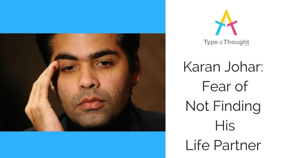 Karan Johar: Fear of Not Finding his Life Partner