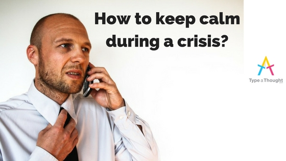 Staying calm during a crisis and taking the right decision