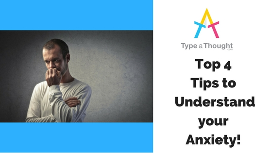Top 4 Tips to Understand your Anxiety!