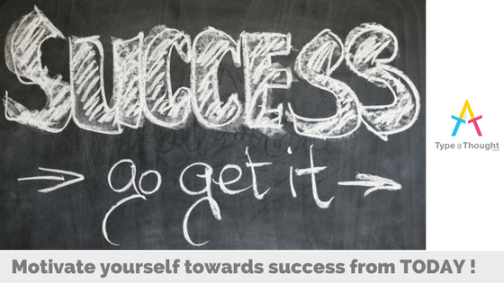 Motivate yourself towards success from TODAY !